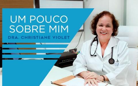 Um pouco sobre mim – Dra Christiane Violet