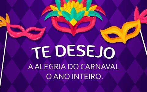 Te desejo a alegria do carnaval o ano inteiro.