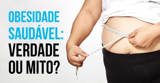 Obesidade saudável: verdade ou mito?