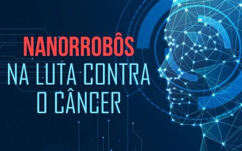 Nanorrobôs na luta contra o câncer