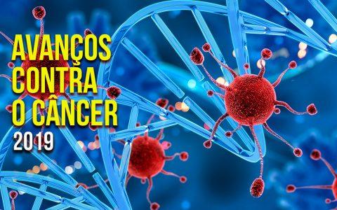 Avanços contra o câncer – 2019