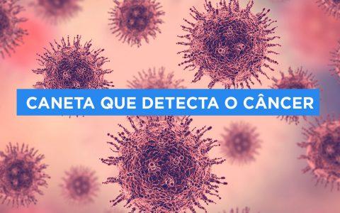 Caneta que detecta o câncer