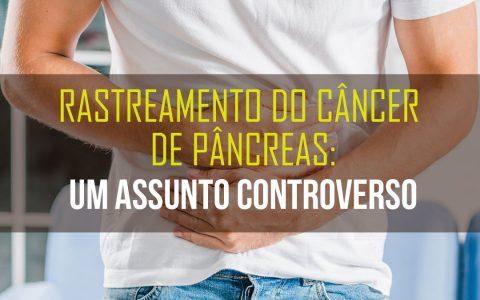 Rastreamento do câncer de pâncreas: um assunto controverso